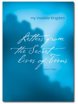 My Invisible Kingdom : Letters from the Secret Lives of Teens